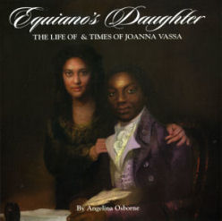'Equiano's Daughter - The Life & Times Of Joanna Vassa' by Angela Osborne